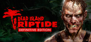 [Cover] Dead Island: Riptide Definitive Edition